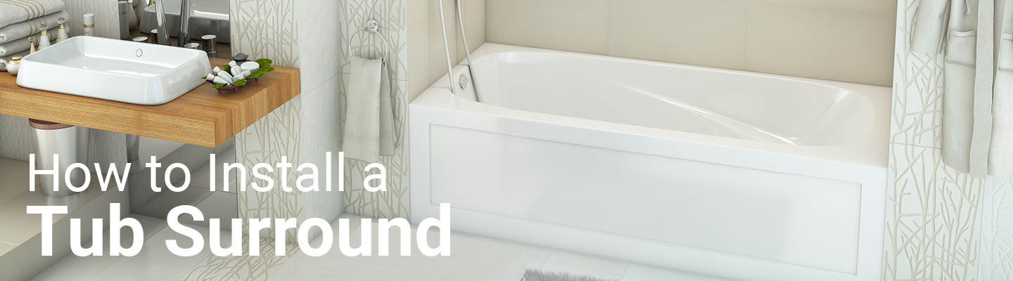 Kent.ca | How to Install a Tub Surround | Your Atlantic Canadian Team